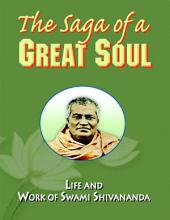 The Saga of a Great Soul: Life and Work of Swami Shivananda