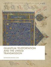 Quantum Teleportation and the Uwaisi Transmission: The Quantum Universe, Entanglement and Spiritual Knowledge