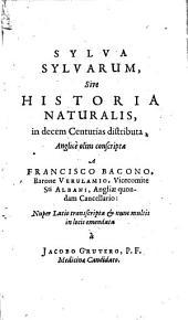 Fr. Baconis de Verulamio Sylva sylvarum, sive Hist. naturalis (latio transcripta et emendata à Jacobo Grutero) et Nova Atlantis (cum praef W. Rawley. Ep. ded. I. Gruteri)