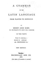 A Grammar of the Latin Language from Plautus to Suetonius: Syntax Prepostions, etc