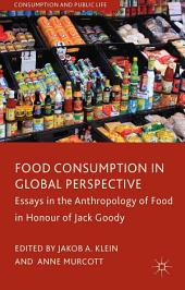 Food Consumption in Global Perspective: Essays in the Anthropology of Food in Honour of Jack Goody