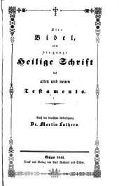 Die Bibel, oder die ganze Heilige Schrift des alten und neuen Testaments. Nach der deutschen Uebers. Martin Luthers