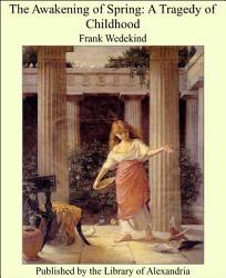 The Awakening Of Spring A Tragedy Of Childhood Book PDF