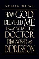 How God Delivered Me from What the Doctor Diagnosed as Depression PDF