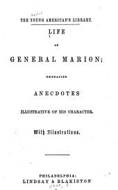 Pictorial Life of General Marion: Embracing Anecdotes Illustrative of His Character