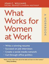 What Works for Women at Work, A Workbook: A Workbook