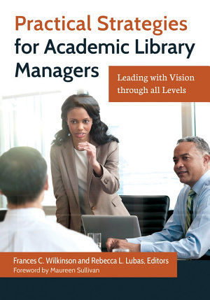 Practical Strategies for Academic Library Managers  Leading with Vision Through All Levels