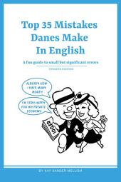 Top 35 Mistakes Danes Make in English: A fun guide to small but significant errors