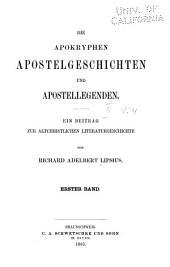 Die apokryphen Apostelgeschichten und Apostellegenden: Ein Beitrag zur altchristlichen literaturgeschichte, Band 1