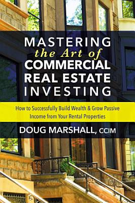 Mastering the Art of Commercial Real Estate Investing