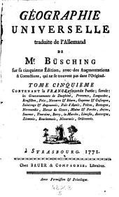 Contenant la France, seconde Partie; savoir: les Gouvernements de Dauphiné, Provence, Languedoc, Roussilon, Foix ... Limosin, Auvergne, Lionnois, Bourbonnois, Nivernois, Orléannois: 5
