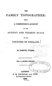 The Family Topographer: Being a Compendious Account of the Antient and Present State of the Counties of England, Volume 1