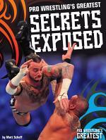 Pro Wrestling's Greatest Secrets Exposed