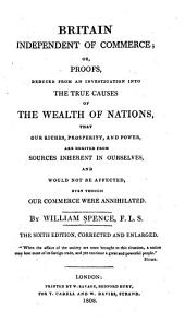 Britain independent of commerce: or, Proofs, deduced from an investigation into the true causes of the wealth of nations