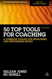 50 Top Tools for Coaching: A Complete Toolkit for Developing and Empowering People, Edition 3