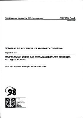 Report of the Symposium on Water for Sustainable Inland Fisheries and Aquaculture Held in Connection with the European Inland Fisheries Advisory Commission Twentieth Session, Praia Do Carvoeiro, Portugal, 23 June-1 July 1998