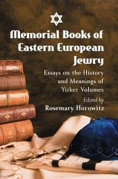 Memorial Books of Eastern European Jewry: Essays on the History and Meanings of Yizker Volumes