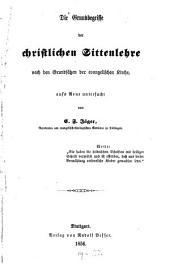 Die Grundbegriffe der christlichen Sittenlehre nach den Grundsätzen der evangelischen Kirche, auf's Neue untersucht
