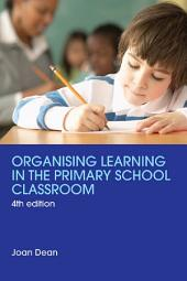 Organising Learning in the Primary School Classroom: Edition 4