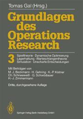 Grundlagen des Operations Research 3: Spieltheorie, Dynamische Optimierung Lagerhaltung, Warteschlangentheorie Simulation, Unscharfe Entscheidungen, Ausgabe 3