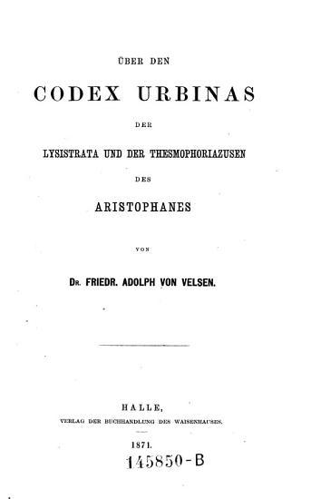ber den Codex Urbinas der Lysistrata und der Thesmophoriazusen des Aristophanes PDF