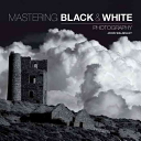 Mastering Black   White Photography