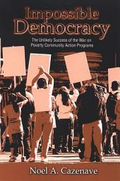 Impossible Democracy: The Unlikely Success of the War on Poverty Community Action Programs