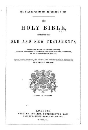 The Self Explanatory Reference Bible  The Holy Bible     with Marginal Readings  and     Parallel References Printed at Length   With Plates   PDF