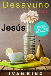 Libros Cristianos: Desayuno Con Jesús (libros cristianos, libros cristianos para jovenes, libros de autoayuda, autoayuda, libros de motivacion, libros cristianos para mujeres, bestsellers) [libros cristianos]
