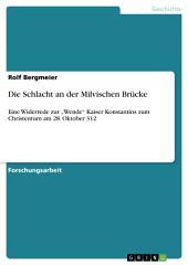"""Die Schlacht an der Milvischen Brücke: Eine Widerrede zur """"Wende"""" Kaiser Konstantins zum Christentum am 28. Oktober 312"""