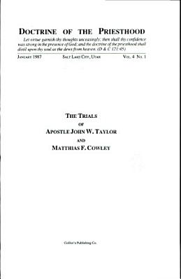Doctrine of the Priesthood Vol 4 No  1   The Trials of John W  Taylor and Matthias F  Cowley PDF
