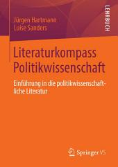 Literaturkompass Politikwissenschaft: Einführung in die politikwissenschaftliche Literatur