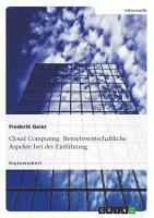 Cloud Computing  Betriebswirtschaftliche Aspekte bei der Einf  hrung PDF