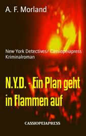 N.Y.D. - Ein Plan geht in Flammen auf: New York Detectives/ Cassiopeiapress Kriminalroman