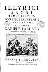 Illyrici Sacri: Ecclesia Spalatensis Olim Salonitana. Tomus Tertius, Volume 3