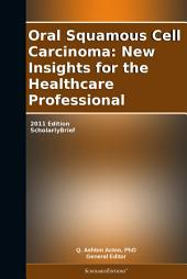 Oral Squamous Cell Carcinoma: New Insights for the Healthcare Professional: 2011 Edition: ScholarlyBrief