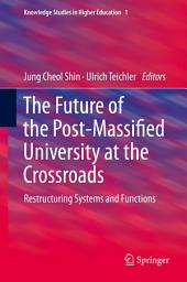 The Future of the Post-Massified University at the Crossroads: Restructuring Systems and Functions