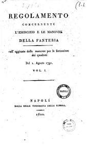 Regolamento concernente l'esercizio e le manovre della fanteria coll'aggiunta delle manovre per la formazione dei quadrati. Del 1. Agosto 1791: Volume 1