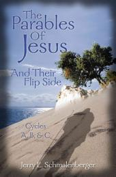 The Parables of Jesus and Their Flip Side: Cycles A, B, and C
