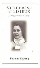 St. Thérèse of Lisieux: A Transformation in Christ