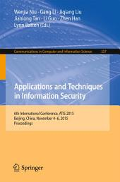 Applications and Techniques in Information Security: 6th International Conference, ATIS 2015, Beijing, China, November 4-6, 2015, Proceedings