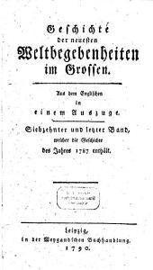 Geschichte der neuesten Weltbegebenheiten im Grossen: in einem Auszuge. Welcher die Geschichte des Jahres 1787 enthält, Band 17