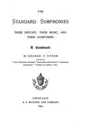 The Standard Symphonies: Their History, Their Music, and Their Composers : a Handbook