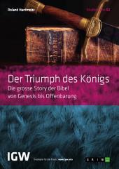 Der Triumph des Königs. Die grosse Story der Bibel von Genesis bis Offenbarung: Studienreihe IGW
