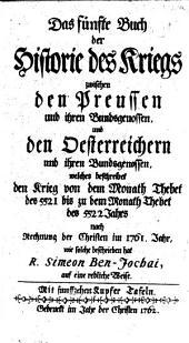 Die Historie des Kriegs zwischen den Preussen und ihren Bundsgenossen: und den Oesterreichern und ihren Bundsgenossen ...
