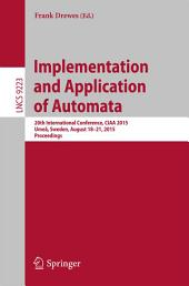 Implementation and Application of Automata: 20th International Conference, CIAA 2015, Umeå, Sweden, August 18-21, 2015, Proceedings