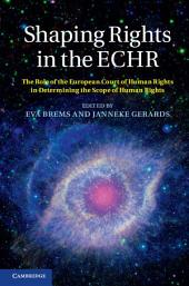 Shaping Rights in the ECHR: The Role of the European Court of Human Rights in Determining the Scope of Human Rights