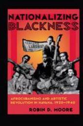 Nationalizing Blackness: Afrocubanismo and Artistic Revolution in Havana, 1920-1940