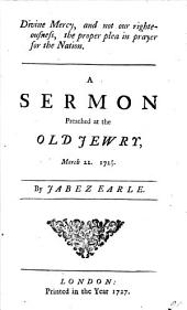Two Sermons Preached at the Old Jewry, on March the 22d. 1726/7: ... By John Evans, and Jabez Earle. ...