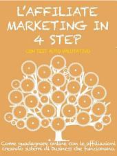 L'AFFILIATE MARKETING IN 4 STEP. Come guadagnare con le affiliazioni creando sistemi di business che funzionano.